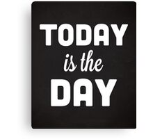 Today Is The Day Quote Canvas Print