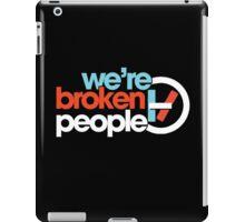 We're Broken People iPad Case/Skin