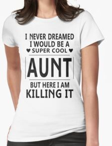 I Never Dreamed I Would Be A Super Cool Aunt - Best seller shirts!!! T-Shirt