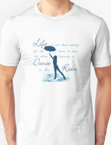 Life Is Not About Waiting  For The Storm To Pass, It's About Learning To Dance In The Rain Unisex T-Shirt