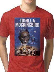 To Grill a Mockingbird Tri-blend T-Shirt