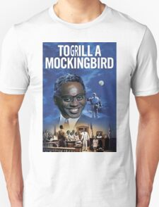 To Grill a Mockingbird Unisex T-Shirt