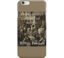 Empty Houses Are Full - Basque Proverb iPhone Case/Skin