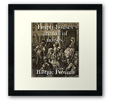 Empty Houses Are Full - Basque Proverb Framed Print
