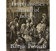 Empty Houses Are Full - Basque Proverb Photographic Print
