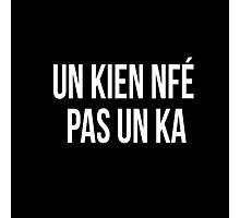 Un kien nfé pas un ka Chti mi nord france picard slogan dialect Photographic Print