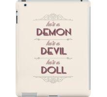He's a Demon, He's a Devil, He's a Doll iPad Case/Skin