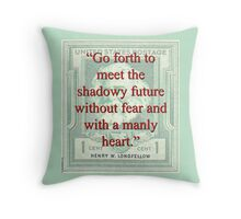 Go Forth To Meet The Shadowy Future - Longfellow Throw Pillow