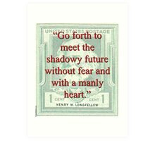 Go Forth To Meet The Shadowy Future - Longfellow Art Print