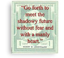 Go Forth To Meet The Shadowy Future - Longfellow Canvas Print