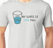 My Glass is 100 Percent Full Unisex T-Shirt
