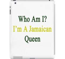 Who Am I? I'm A Jamaican Queen  iPad Case/Skin