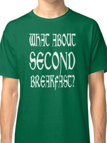 What About Second Breakfast Classic T-Shirt