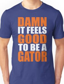 Damn It Feels Good To Be A Gator Unisex T-Shirt