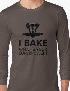 I Bake What's Your Superpower? Long Sleeve T-Shirt