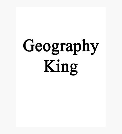 Geography King  Photographic Print