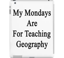 My Mondays Are For Teaching Geography  iPad Case/Skin