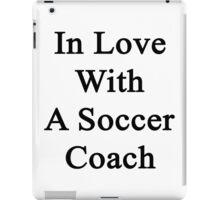 In Love With A Soccer Coach  iPad Case/Skin