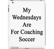 My Wednesdays Are For Coaching Soccer  iPad Case/Skin