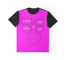 Everyone need a bit of love  Graphic T-Shirt