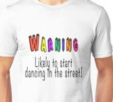 Likely to start dancing in the street Unisex T-Shirt