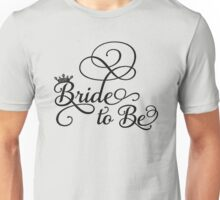 BRIDE TO BE Unisex T-Shirt