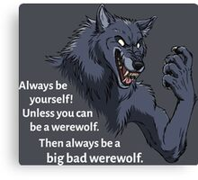 Always be a werewolf - for dark backgrounds Canvas Print