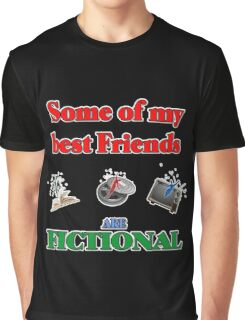 My Best Friends are Fictional Graphic T-Shirt