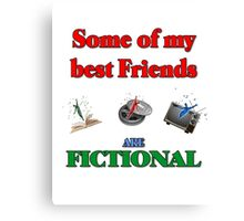 My Best Friends are Fictional Canvas Print