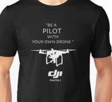 Be A Pilot With Your Own Drone Unisex T-Shirt