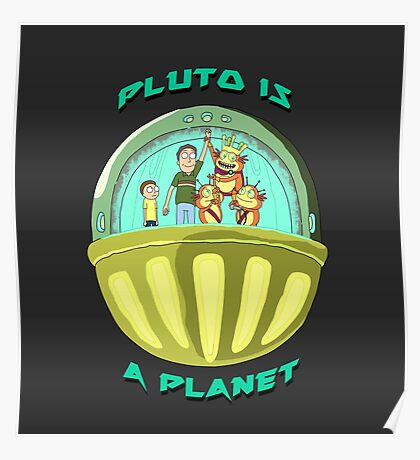 Pluto is a Planet (Rick and Morty) Poster