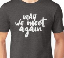 may we meet again Unisex T-Shirt