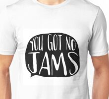 YOU GOT NO JAMS Unisex T-Shirt