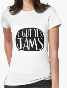 I GOT YES JAMS Womens Fitted T-Shirt