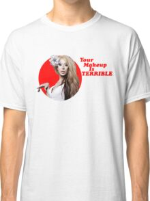 Your makeup is terrible Classic T-Shirt