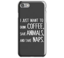 I Just Want To Drink Coffee, Save Animals, And Take Naps. iPhone Case/Skin