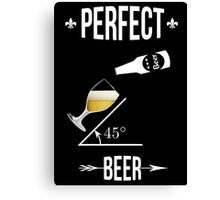 Perfect beer angle 45 degres funny design T-shirt beers lovers Canvas Print