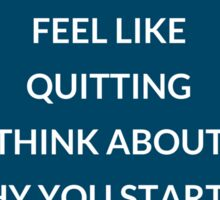 When you feel like quitting... Sticker