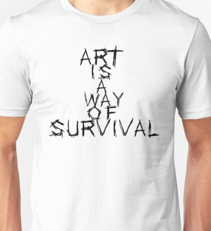 Art is a way of survival Unisex T-Shirt