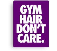 GYM HAIR DON'T CARE. Canvas Print