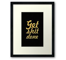 Get shit done - Inspirational Quotes Framed Print