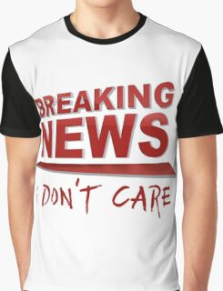 BREAKING NEWS: I Don't Care Graphic T-Shirt