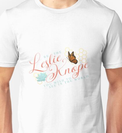 Be the Leslie Knope you wish to see in the world Unisex T-Shirt