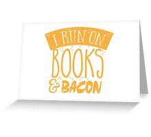 I run on books and bacon Greeting Card