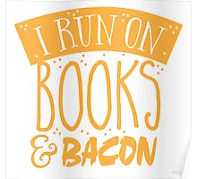 I run on books and bacon Poster