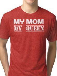 My Mom, My Queen Tri-blend T-Shirt