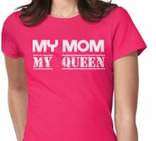 My Mom, My Queen Womens Fitted T-Shirt