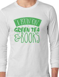 I run on green tea and books Long Sleeve T-Shirt