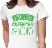 I run on green tea and books Womens Fitted T-Shirt