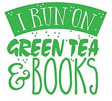 I run on green tea and books Photographic Print